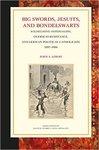Big Swords, Jesuits, and Bondelswarts: Wilhelmine Imperialism, Overseas Resistance, and German Political Catholicism 1897-1906 by John S. Lowry