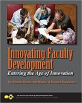 Innovating Faculty Development: Entering the Age of Innovation by Charlie Sweet, Hal Blythe, and Russell Carpenter