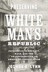 Preserving the White Man's Republic: Jacksonian Democracy, Race, and the Transformation of American Conservatism