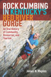 Rock climbing in Kentucky's Red River Gorge : an oral history of community, resources, and tourism