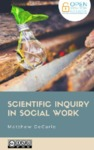 Scientific Inquiry in Social Work by Matthew DeCarlo